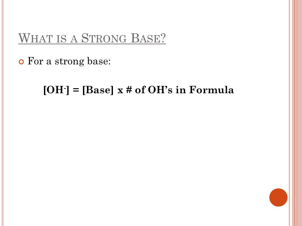[OH-] = [Base] x # of OH's in Formula